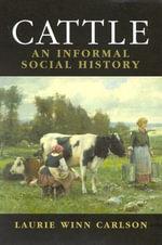 Cattle : An Informed Social History - Laurie Winn Carlson