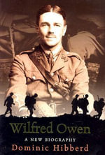 Wilfred Owen : A New Biography - Dominic Hibberd