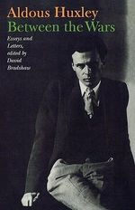 Between the Wars : Essays and Letters - Aldous Huxley