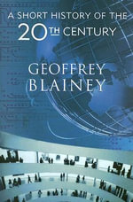 A Short History of the Twentieth Century - Geoffrey Blainey
