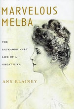Marvelous Melba : The Extraordinary Life of a Great Diva - Ann Blainey