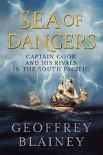 Sea of Dangers : Captain Cook and His Rivals in the South Pacific - Geoffrey Blainey