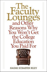 The Faculty Lounges : And Other Reasons Why You Won't Get the College Education You Pay For - Naomi Schaefer Riley