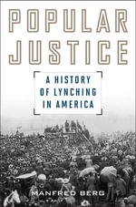 Popular Justice : A History of Lynching in America - Manfred Berg