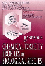 Handbook of Chemical Toxicity Profiles of Biological Species : Avian and Mammalian Species Vol 2 - S. Ramamoorthy