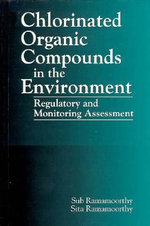 Chlorinated Organic Compounds in the Environment : Regulatory and Monitoring Assessment - S. Ramamoorthy