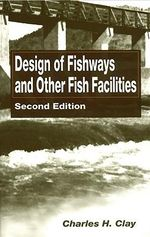 Design of Fishways and Other Fish Facilities - C.H. Clay