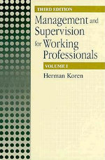 Management and Supervision for Working Professionals : v. 1 - Herman Koren