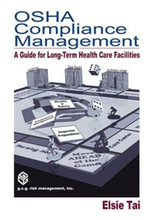 OSHA Compliance Management : A Guide for Long-Term Health Care Facilities - Elsie Tai