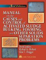 Manual on the Causes and Control of Activated Sludge Bulking, Foaming, and Other Solids Separation Problems - David Jenkins