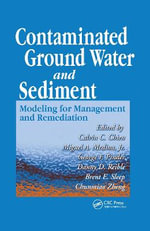 Contaminated Ground Water and Sediment : Modeling for Management and Remediation - Calvin C. Chien
