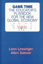 The Game Time : The Educator's Playbook for the New Global Economy - Leon M. Lessinger