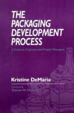 The Packaging Development Process : A Guide for Engineers and Project Managers - Kristine DeMaria