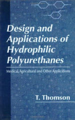 Design and Applications of Hydrophilic Polyurethanes :  Medical, Agricultural and Other Applications - T Thomson