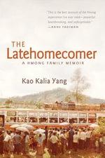 The Latehomecomer : A Hmong Family Memoir - Kao Kalia Yang