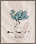 Horse, Flower, Bird : Stories - Kate Bernheimer
