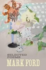 Mark Ford : Selected Poems - Mark Ford