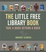 The Little Free Library Book : Books in Action - Margret Aldrich