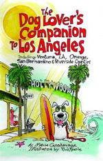 The Dog Lover's Companion to Los Angeles : Including Ventura, L.A., Orange, San Bernardino, and Riverside Counties - Maria Goodavage