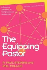 The Equipping Pastor : A Systems Approach to Congregational Leadership - R. Paul Stevens