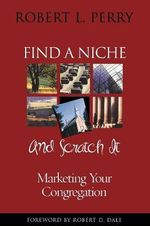 Find a Niche and Scratch it : Marketing Your Congregation - Robert L. Perry