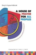 A House of Prayer for All Peoples :  Congregations Building Multiracial Community - Sheryl A. Kujawa-Holbrook
