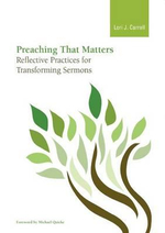 Preaching that Matters : Reflective Practices for Transforming Sermons - Lori J. Carrell