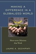 Making a Difference in a Globalized World : Short-Term Missions That Work - Laurie A. Occhipinti
