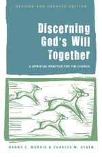 Discerning God's Will Together : A Spiritual Practice for the Church - Danny E. Morris