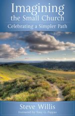 Imagining the Small Church : Celebrating a Simpler Path - Steve Willis