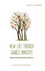 New Life Through Shared Ministry : Moving from Volunteering to Mission - Judith A. Urban