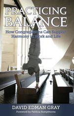 Practicing Balance : How Congregations Can Support Harmony in Work and Life - David Edman Gray