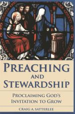 Preaching and Stewardship : Proclaiming God's Invitation to Grow - Craig A. Satterlee