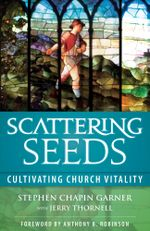 Scattering Seeds : Cultivating Church Vitality - Stephen Chapin Garner