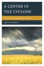 A Center in the Cyclone : Twenty-first Century Clergy Self-care - Bruce Epperly