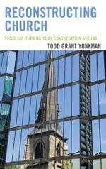 Reconstructing Church : Tools for Turning Your Congregation Around - Todd Grant Yonkman