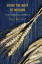 Doing the Math of Mission : Fruits, Faithfulness and Metrics - Gilbert R. Rendle