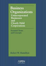 Business Organizations Sb : Unincorporated Businesses and Closely Held Corporations - Robert W. Hamilton