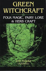 Green Witchcraft : Folk Magic, Fairy Lore and Herb Craft - Aoumiel