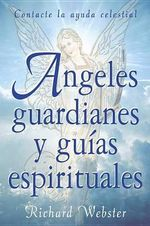 Angeles Guardianes y Guias Espirituales : Contacte su Ayuda Invisible = Spirit Guides and Angel Guardians :  Contacte su Ayuda Invisible = Spirit Guides and Angel Guardians - Richard Webster