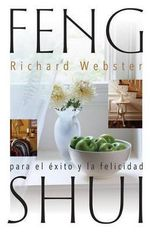 Feng Shui Para el Exito y la Felicidad = Feng Shui for Success and Happiness :  Comunicandose Con el Arcangel Para la Curacion y ... - Richard Webster