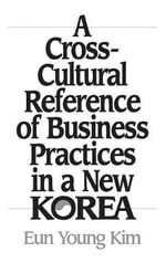 A Cross-cultural Reference of Business Practices in a New Korea : The Graphic Novel Collector's Edition - Eun Young Kim