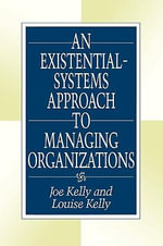 An Existential-Systems Approach to Managing Organizations - Joe Kelly