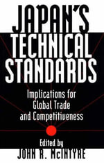 Japan's Technical Standards : Implications for Global Trade and Competitiveness - John R. McIntyre