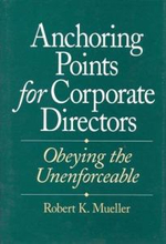 Anchoring Points for Corporate Directors : Obeying the Unenforceable - Robert Kirk Mueller