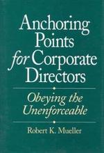 Anchoring Points for Corporate Directors : Obeying the Unenforceable - Robert Kirk Mueller