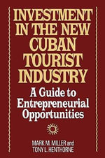 Investment in the New Cuban Tourist Industry : A Guide to Entrepreneurial Opportunities - Mark M. Miller