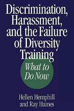 Discrimination, Harassment and the Failure of Diversity Teaching : What to Do Now - Hellen Hemphill