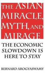 The Asian Miracle, Myth and Mirage : The Coming Economic Slowdown - Bernard Arogyaswamy