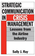 Strategic Communication in Crisis Management : Lessons from the Airline Industry - Sally J. Ray